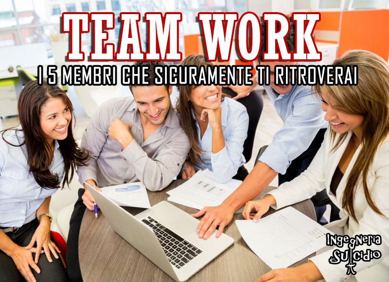 Team Work: i 5 membri che sicuramente ti ritroverai